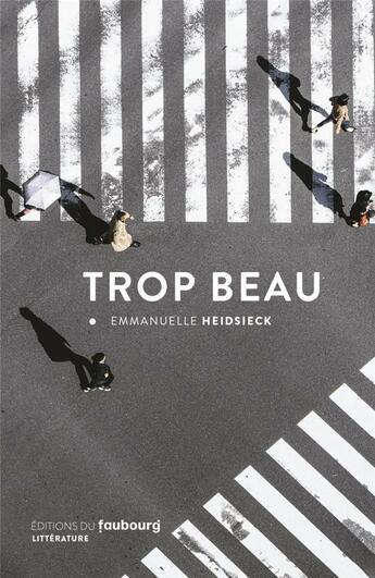 Couverture du livre « Trop beau » de Emmanuelle Heidsieck aux éditions Faubourg
