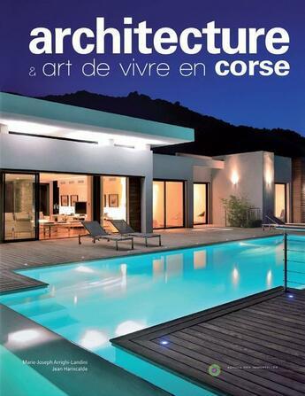 Couverture du livre « Architecture et art de vivre en Corse » de Jean Harixcalde et Marie-Joseph Arrighi-Landini aux éditions Editions Des Immortelles