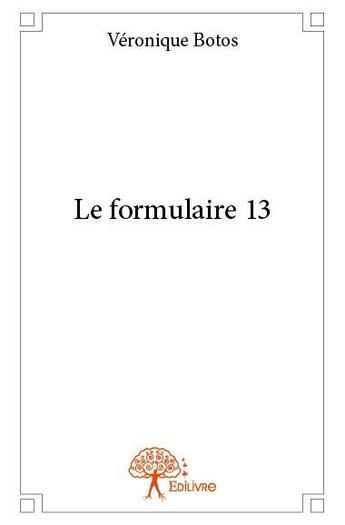 Couverture du livre « Le formulaire 13 » de Veronique Botos aux éditions Edilivre-aparis