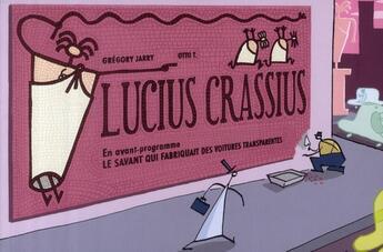 Couverture du livre « Lucius Crassius ; en avant-programme : le savant qui fabriquait des voitures transparentes » de Gregory Jarry et T. Otto aux éditions Editions Flblb