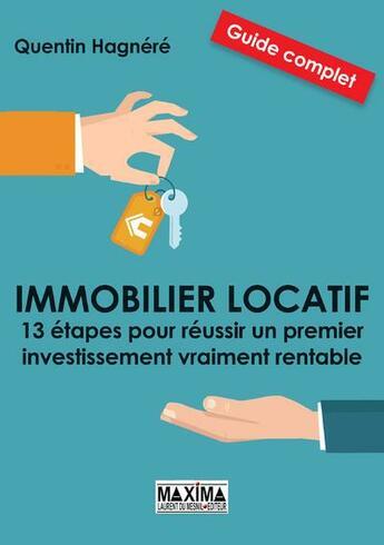 Couverture du livre « Immobilier locatif : 13 étapes pour réussir un premier investissement vraiment rentable » de Quentin Hagnere aux éditions Maxima Laurent Du Mesnil