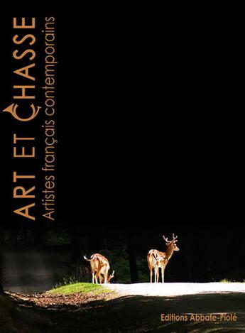 Couverture du livre « Art et chasse ; artistes français contemporains » de Collectif aux éditions Abbate-piole