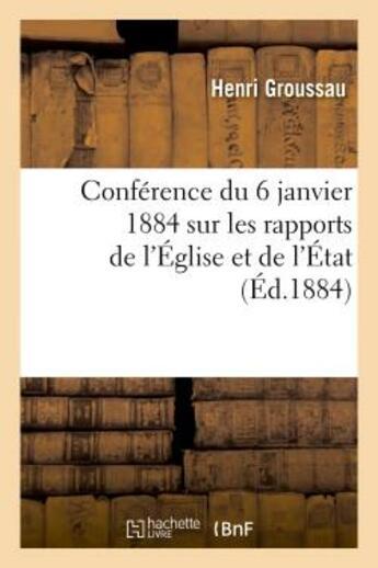 Couverture du livre « Conference du 6 janvier 1884 sur les rapports de l'eglise et de l'etat » de Groussau-H aux éditions Hachette Bnf