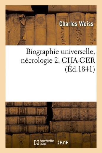 Couverture du livre « Biographie universelle, necrologie 2. cha-ger (ed.1841) » de  aux éditions Hachette Bnf