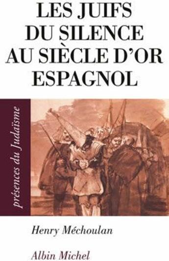 Couverture du livre « Les juifs du silence au siècle d'or espagnol » de Mechoulan-H aux éditions Albin Michel