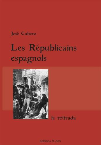 Couverture du livre « Les Républicains espagnols ; la retirada » de Jose Cubero aux éditions Cairn