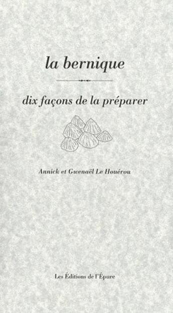 Couverture du livre « La bernique,dix facons de la préparer » de Annick Le Houerou et Gwenael Le Houerou aux éditions Epure