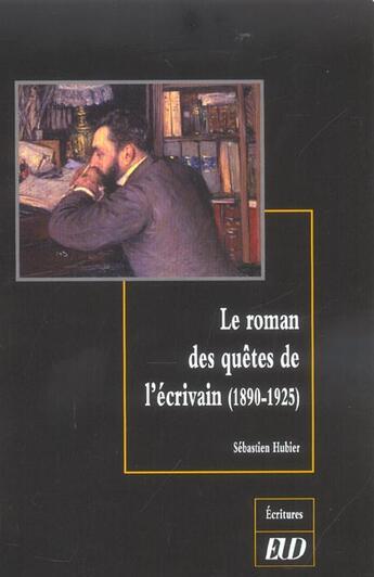 Couverture du livre « Le roman des quetes de l ecrivain 1890 - 1925 » de Hubier aux éditions Pu De Dijon