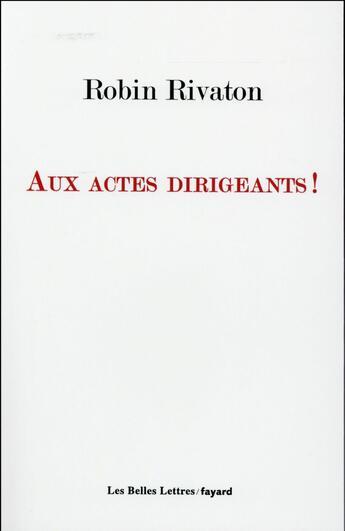 Couverture du livre « Aux actes dirigeants ! » de Robin Rivaton aux éditions Fayard
