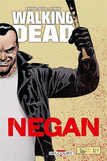 Couverture du livre « Walking dead ; negan » de Charlie Adlard et Robert Kirkman et Cliff Rathburn aux éditions Delcourt