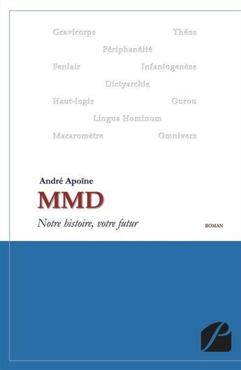 Couverture du livre « MMD ; notre histoire, votre futur » de Andre Apoine aux éditions Du Pantheon