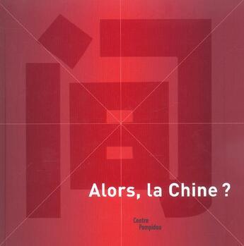 Couverture du livre « Alors, La Chine ? » de Chantal Beret aux éditions Centre Pompidou