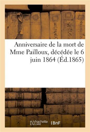Couverture du livre « Anniversaire de la mort de mme pailloux, decedee le 6 juin 1864 » de  aux éditions Hachette Bnf