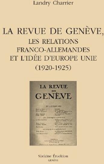 Couverture du livre « La revue de Genève, les relations franco-allemandes et l'idée d'europe unie (1920-1925) » de Landry Charrier aux éditions Slatkine