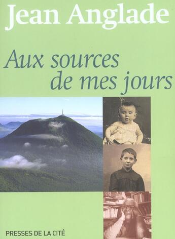 Couverture du livre « Aux Sources De Mes Jours » de Jean Anglade aux éditions Presses De La Cite