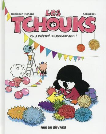 Couverture du livre « Les tchouks t.6 ; on a préparé un anniversaire ! » de Benjamin Richard et Kerascoet aux éditions Rue De Sevres