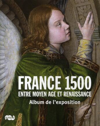 Couverture du livre « France 1500 ; entre Moyen-âge et Renaissance ; album de l'exposition » de Collectif aux éditions Reunion Des Musees Nationaux