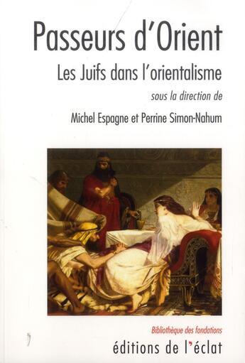 Couverture du livre « Les juifs dans l'orientalisme » de Michel Espagne et Perrine Simon-Nahum aux éditions Eclat
