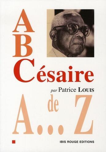 Couverture du livre « A, B, Césaire » de Patrice Louis aux éditions Ibis Rouge