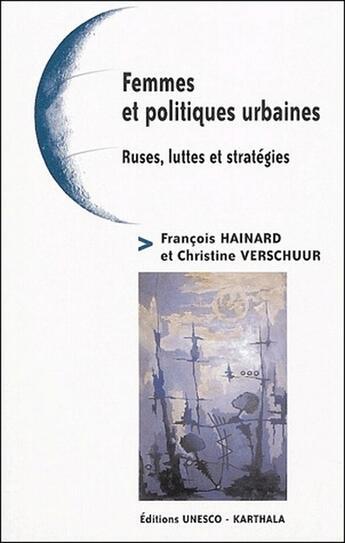 Couverture du livre « Femmes et politiques urbaines ; ruses, luttes et stratégies » de Francois Hainard aux éditions Karthala