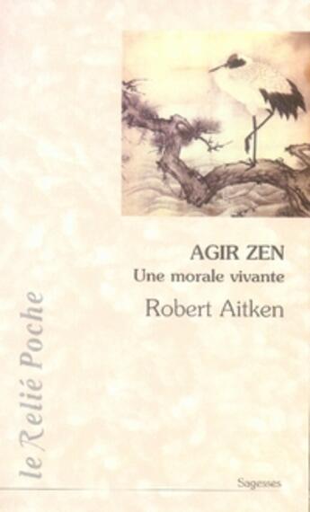 Couverture du livre « Agir zen ; une morale vivante » de Robert Aitken aux éditions Relie