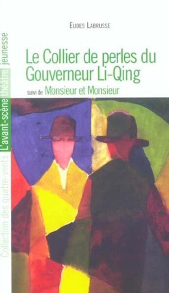 Couverture du livre « Le collier du gouverneur li qing - monsieur et monsieur » de Eudes Labrusse aux éditions Avant-scene Theatre