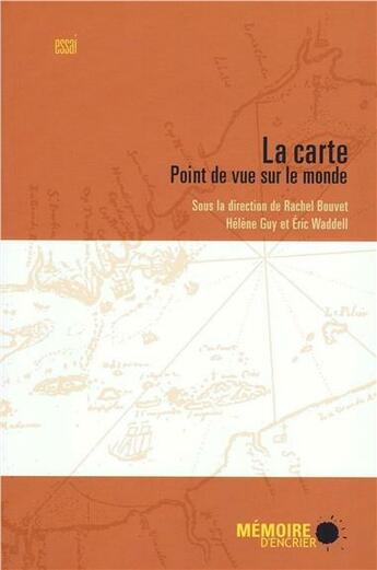 Couverture du livre « La carte ; point de vue sur le monde » de Rachel Bouvet aux éditions Memoire D'encrier