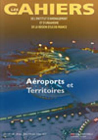 Couverture du livre « Cahiers De L'Iaurif T.139 ; Aéroports Et Territoires » de Institut D'Amenagement Et D'Urbanisme De La Region Ile De France (Iaurif) aux éditions Iaurif