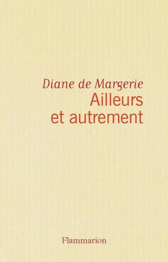 Couverture du livre « Ailleurs et autrement » de Diane De Margerie aux éditions Flammarion
