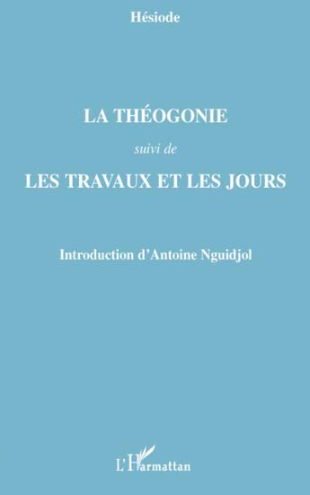 Couverture du livre « La théogonie ; les travaux et les jours » de Antoine Nguidjol aux éditions L'harmattan