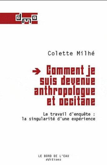 Couverture du livre « Comment je suis devenue anthropologue et occitane ; le travail d'enquête : la singularité d'une expérience » de Colette Milhe aux éditions Bord De L'eau