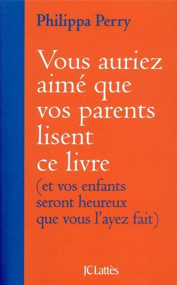 Couverture du livre « Vous auriez aimé que vos parents lisent ce livre ; (et vos enfants seront heureux que vous l'ayez fait) » de Philippa Perry aux éditions Lattes