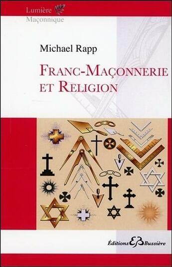 Couverture du livre « Franc-maçonnerie et religion » de Michael Rapp aux éditions Bussiere