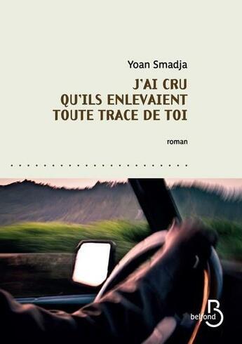 Couverture du livre « J'ai cru qu'ils enlevaient toute trace de toi » de Yoan Smadja aux éditions Belfond