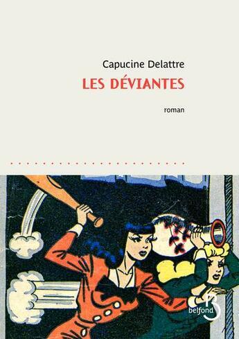 Couverture du livre « Les déviantes » de Capucine Delattre aux éditions Belfond