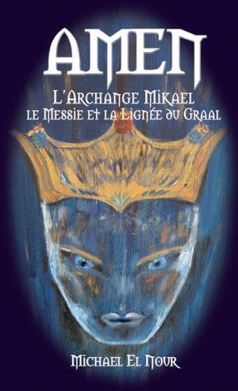 Couverture du livre « Amen, l'archange Mikaël, le messie et la lignée du graal » de Michael El Nour aux éditions Amen Publishing