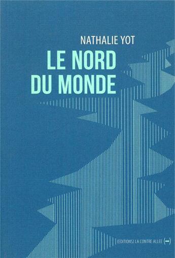 Couverture du livre « Le nord du monde » de Nathalie Yot aux éditions La Contre Allee
