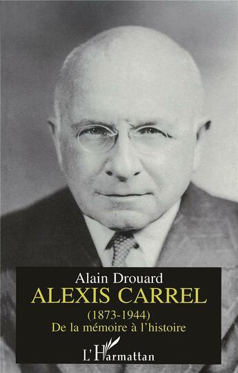 Couverture du livre « Alexis Carrel ; de la mémoire à l'histoire » de Alain Drouard aux éditions L'harmattan