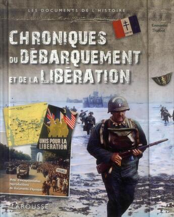 Couverture du livre « Chroniques du débarquement et de la libération » de Emmanuel Thiebot aux éditions Larousse
