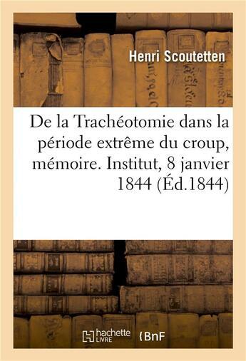 Couverture du livre « De la tracheotomie dans la periode extreme du croup, avec une observation d'operation - faite avec s » de Scoutetten Henri aux éditions Hachette Bnf