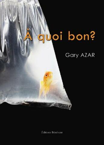 Couverture du livre « À quoi bon ? » de Gary Azar aux éditions Benevent
