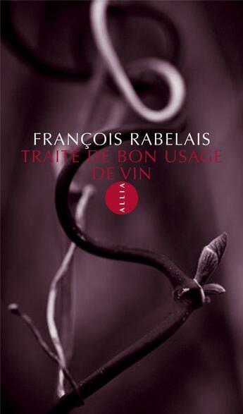 Couverture du livre « Traité de bon usage de vin » de Francois Rabelais aux éditions Allia