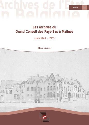 Couverture du livre « Les archives du Grand Conseil des Pays-Bas à Malines (vers 1445 - 1797) » de  aux éditions Bebooks