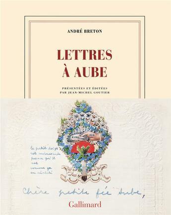 Couverture du livre « Lettres à Aube » de Andre Breton aux éditions Gallimard
