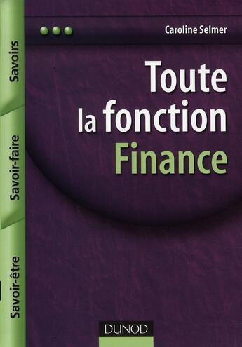 Couverture du livre « Toute la fonction finance ; savoir-être, savoir-faire, savoirs » de Caroline Selmer aux éditions Dunod