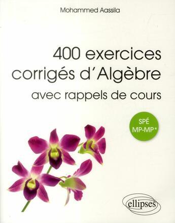 Couverture du livre « 400 exercices corrigés d'algèbre avec rappels de cours ; prépas spé MP-MP* » de Mohammed Aassila aux éditions Ellipses Marketing