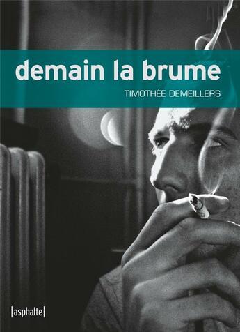 Couverture du livre « Demain la brume » de Timothee Demeillers aux éditions Asphalte