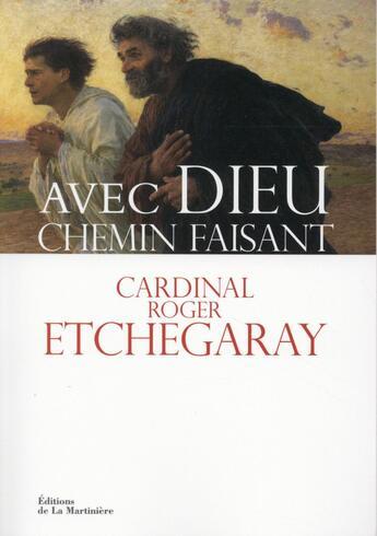 Couverture du livre « Avec Dieu chemin faisant » de Roger Etchegaray aux éditions La Martiniere
