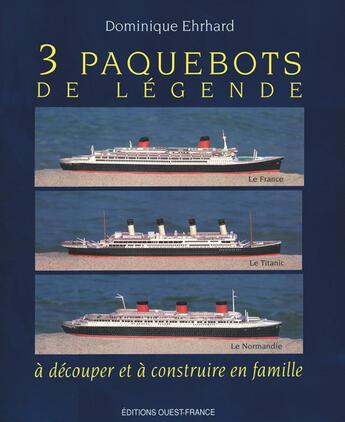 Couverture du livre « 3 paquebots de légende à découper et à construire en famille » de Ehrhard/Dominique aux éditions Ouest France