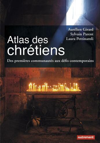 Couverture du livre « Atlas des chrétiens ; des premières communautés aux défis contemporains » de Sylvain Parent et Aurelien Girard et Laura Pettinaroli aux éditions Autrement